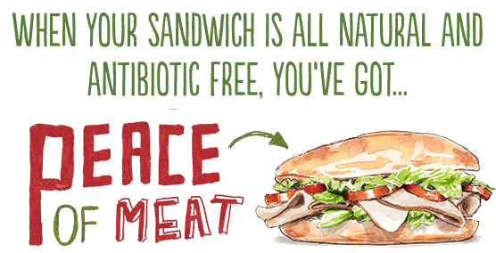When your sandwich is all natural and antibiotic free, you've got Peace of Meat.